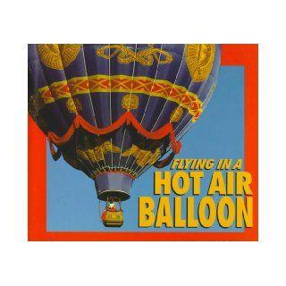Flying in a Hot Air Balloon (Carolrhoda Photo Books) Cheryl Walsh Bellville 9780876147504 Books