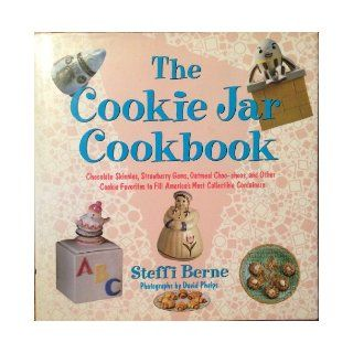 The Cookie Jar Cookbook: Chocolate Skinnies, Strawberry Gems, . . . and Other Cookie Favorites to Fill Americas Most Collectible Containers: Steffi Berne, David Phelps: 9780394587578: Books