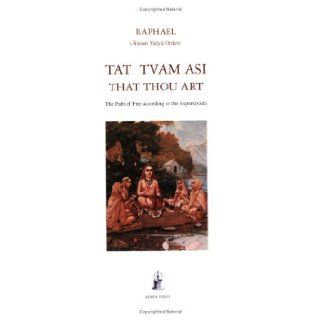 Tat Tvam Asi / That thou art (The Path of Fire According to the Asparsavada): Raphael   Asram Vidya Order: 9781931406024: Books