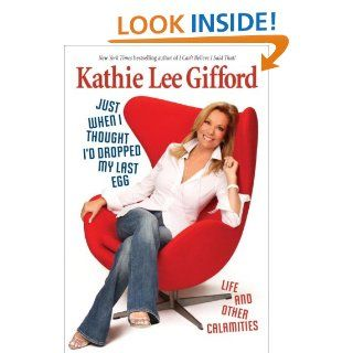 Just When I Thought I'd Dropped My Last Egg eBook: Kathie Lee Gifford: Kindle Store