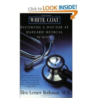 White Coat: Becoming A Doctor At Harvard Medical School: Ellen L. Rothman, Ellen Rothman: 9780688175894: Books