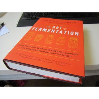 The Art of Fermentation: An In Depth Exploration of Essential Concepts and Processes from around the World: Sandor Ellix Katz, Michael Pollan: 9781603582865: Books