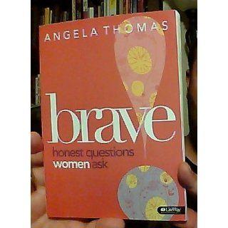 Brave Honest Questions Women Ask (Member Book) Angela Thomas 9781415869567 Books