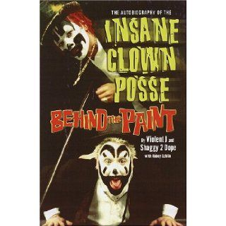Behind the Paint: Insane Clown Posse: 9780345447623: Books