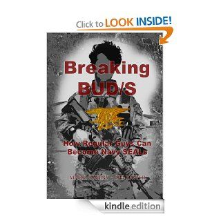 Breaking BUD/S How Regular Guys Can Become Navy SEALs (formerly The SEAL Training Bible) eBook DH Xavier Kindle Store