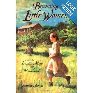 Becoming Little Women Louisa May at Fruitlands Jeannine Atkins 9780399236198  Kids' Books