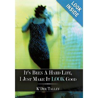 It's Been a Hard Life, I Just Make It Look Good K'Dee Talley 9781452059549 Books