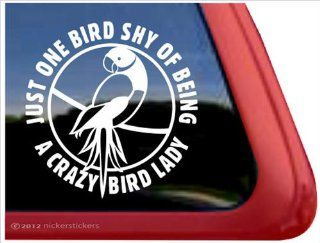 Just One Bird Shy Of Being A Crazy Bird Lady   Indian Ringneck Parrot Bird Vinyl Window Decal: Automotive