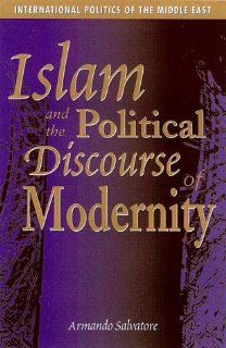 Islam and the Political Discourse of Modernity: Armando Salvatore: 9780863722738: Books