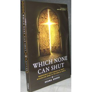 Which None Can Shut: Remarkable True Stories of God's Miraculous Work in the Muslim World: Reema Goode: 9781414337203: Books