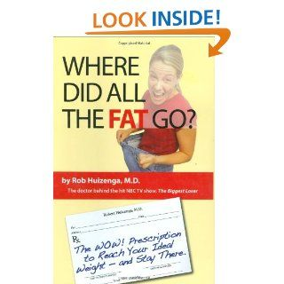 Where Did All the Fat Go?: The WOW! Prescription to Reach Your Ideal Weight  And Stay There: Rob Huizenga: 9781931290579: Books