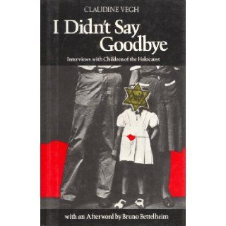 I Didn't Say Goodbye Interviews with Children of the Holocaust Claudine Vegh, Ros Schwartz, Bruno Bettelheim 9780525243083 Books