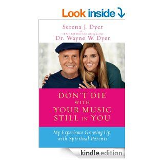 Don't Die with Your Music Still in You: My Experience Growing Up with Spiritual Parents   Kindle edition by Serena J. Dyer, Wayne W. Dyer. Self Help Kindle eBooks @ .