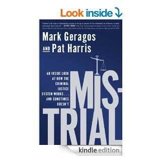 Mistrial: An Inside Look at How the Criminal Justice System Worksand Sometimes Doesn't eBook: Mark Geragos, Pat Harris: Kindle Store