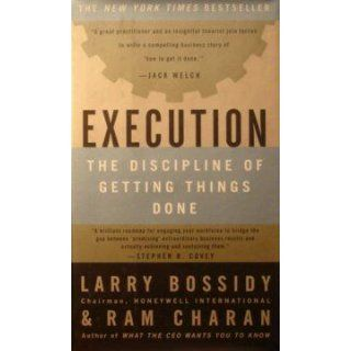 Execution: The Discipline of Getting Things Done: Larry Bossidy, Ram Charan, Charles Burck: 9780609610572: Books