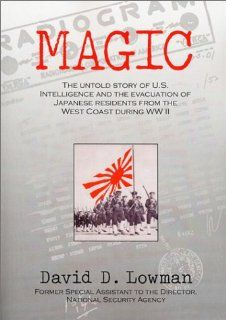 Magic: The Untold Story of U.S. Intelligence and the Evacuation of Japanese Residents from the West Coast During Ww II (9780960273614): David D. Lowman: Books