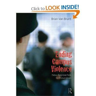 Ending Campus Violence: New Approaches to Prevention (9780415807449): Brian Van Brunt: Books