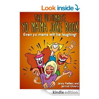 The Ultimate Yo Mama Joke Book   Even Yo Momma Will be Laughing: Funny Yo Mama Jokes (Yo Momma Jokes)   Kindle edition by Jenny Kellett, Jarrod Gloury. Humor & Entertainment Kindle eBooks @ .