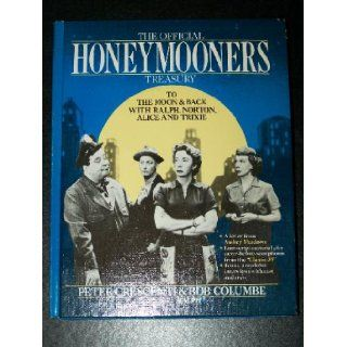 The Official Honeymooners Treasury To The moon and Back with Ralph, Norton, Alice and Trixie. Peter and Bob Columbe Crescenti Books