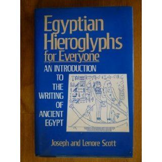 Egyptian Hieroglyphs for Everyone An Introduction to the Writing of Ancient Egypt Joseph and Lenore Scott 9781566190688 Books
