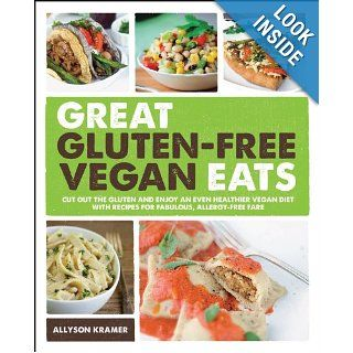Great Gluten Free Vegan Eats Cut Out the Gluten and Enjoy an Even Healthier Vegan Diet with Recipes for Fabulous, Allergy Free Fare Allyson Kramer 9781592335138 Books