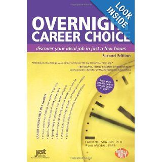 Overnight Career Choice: Disover Your Ideal Job in Just a Few Hours, 2nd Ed (Help in a Hurry Series) (Overnight Career Choice: Discover Your Ideal Job in Just a Few Hours): Laurence Shatkin & Michael Farr: 9781593578107: Books