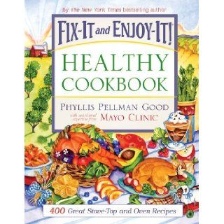 Fix It and Enjoy It Healthy Cookbook: 400 Great Stove Top and Oven Recipes: Phyllis Pellman Good: 9781561486410: Books