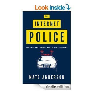 The Internet Police: How Crime Went Online, and the Cops Followed eBook: Nate Anderson: Kindle Store