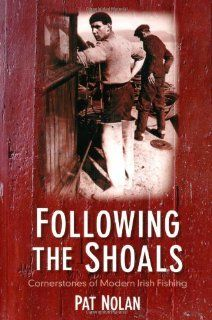 Following the Shoals: Cornerstones of Modern Irish Fishing: Pat Nolan: 9781845889906: Books
