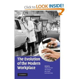 The Evolution of the Modern Workplace: William Brown, Alex Bryson, John Forth, Keith Whitfield: 9780521514569: Books