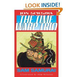 Sam Samurai #10 (Time Warp Trio)   Kindle edition by Jon Scieszka, Adam McCauley. Children Kindle eBooks @ .