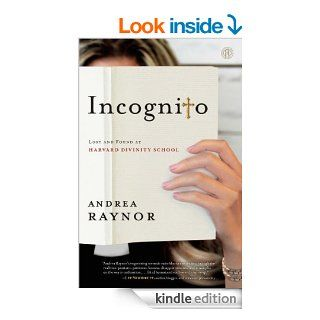 Incognito: Lost and Found at Harvard Divinity School   Kindle edition by Andrea Raynor. Religion & Spirituality Kindle eBooks @ .