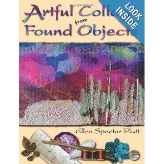Artful Collage from Found Objects: Ellen Spector Platt: 9780811701198: Books