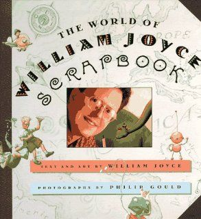 The World of William Joyce Scrapbook: William Joyce, Phillip Gold: 9780060274320: Books