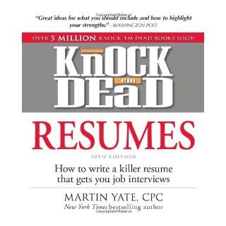 Knock 'em Dead Resumes How to Write a Killer Resume That Gets You Job Interviews Martin Yate 9781440536816 Books
