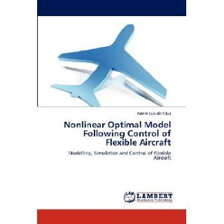 Nonlinear Optimal Model Following Control of Flexible Aircraft: Modelling, Simulation and Control of Flexible Aircraft: Andr� Lu�s da Silva: 9783659300417: Books