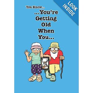 You Know You're Getting Old When You Stephen Leon Mathis 9781483660349 Books