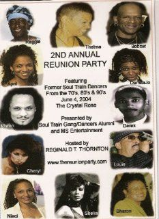 "The Reunion Party 2004, Featuring Former Soul Train Dancers: Michelle Stevenson, Reginald T. Thornton, Sheila Lewis, Juliette Hagerman, Derek Fleming, Thelma Davis Martin, Damita Jo Freeman, Bobcat, Denise ""Nieci"" Payne, Myron Montgomery, Sharon"
