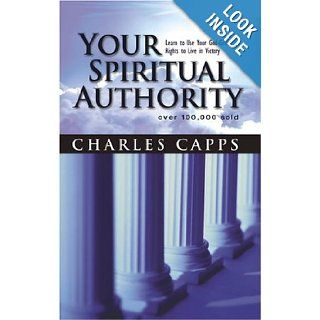 Your Spiritual Authority Learn to Use Your God Given Rights to Live in Victory (9781577946687) Charles Capps Books