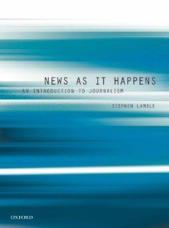 News as it Happens An Introduction to Journalism Stephen Lamble 9780195567229 Books