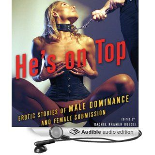 He's on Top: Erotic Stories of Male Dominance and Female Submission (Audible Audio Edition): Rachel Kramer Bussel, Amanda Earl, Mackenzie Cross, Alison Tyler, Mike Kimera, Lil Tulip: Books