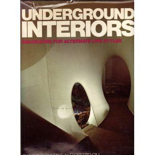 Underground Interiors: Decorating for Alternate Life Styles: Norma Skurka, Oberto Gili: 9780812902938: Books