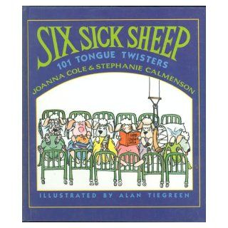 Six Sick Sheep: One Hundred One Tongue Twisters: Joanna Cole, Stephanie Calmenson, Alan Tiegreen: 9780688111397: Books