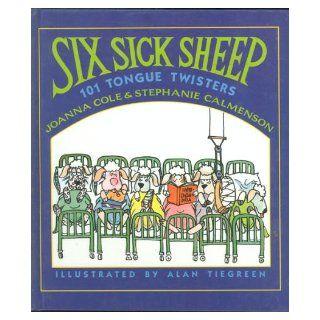 Six Sick Sheep: One Hundred One Tongue Twisters: Joanna Cole, Stephanie Calmenson, Alan Tiegreen: 9780688111397: Books