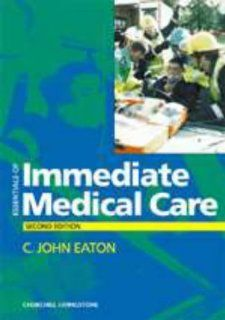 Essentials of Immediate Medical Care, 2e (9780443053450) C. John Eaton MB  BS  Dip IMC  RCS(Ed), John Scott Books