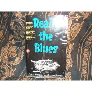 Really The Blues: Mezz Mezzrow, Bernard Wolfe, Barry Gifford: 9780806512051: Books