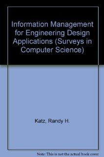 Information Management for Engineering Design Applications (Surveys in Computer Science): Randy H. Katz: 9783540151302: Books