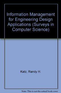 Information Management for Engineering Design Applications (Surveys in Computer Science): Randy H. Katz: 9783540151302: Books