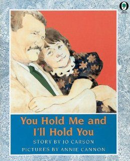 You Hold Me And I'll Hold You (Orchard Paperbacks): Jo Carson, Annie Cannon: 9780531070888:  Kids' Books