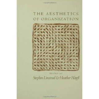 The Aesthetics of Organization: Stephen Andrew Linstead, Heather Joy H�pfl: 9780761953227: Books